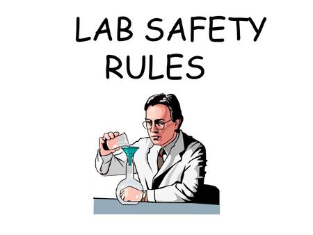 LAB SAFETY RULES LAB PREPARATION READ ALL INSTRUCTIONS BEFORE YOU BEGIN FOLLOW ALL DIRECTIONS GIVEN TO YOU BY THE INSTRUCTOR REVIEW ALL SAFETY PRECAUTIONS.