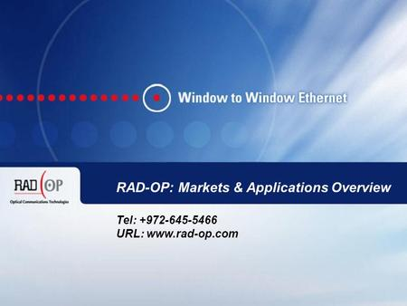 RAD-OP Company Confidential 1 RAD-OP: Markets & Applications Overview Tel: +972-645-5466 URL: www.rad-op.com.