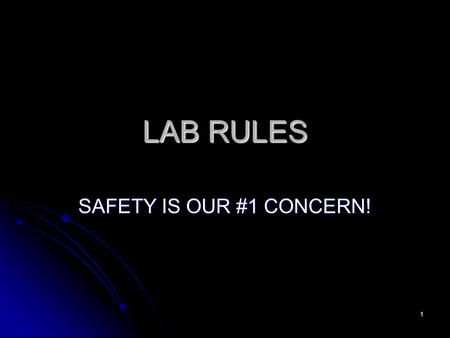 1 LAB RULES SAFETY IS OUR #1 CONCERN!. 2 RULE #1 Read lab procedures in advance to become aware of possible dangers. Read lab procedures in advance to.