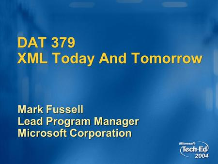 DAT 379 XML Today And Tomorrow Mark Fussell Lead Program Manager Microsoft Corporation.