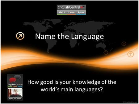 Name the Language How good is your knowledge of the world's main languages?