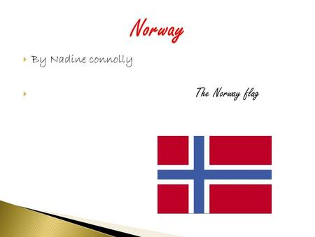  By Nadine connolly  The Norway flag.  They are large, slow- moving mounds of ice rock and sediments  During the last four years Glaciers have decreased,