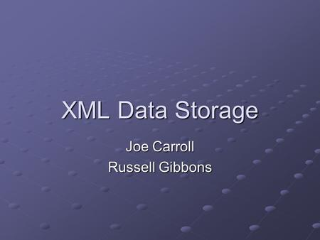 XML Data Storage Joe Carroll Russell Gibbons. Agenda What is XML Storage of XML Benefits of XML Databases Problems with XML Databases Discussion.