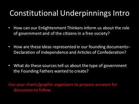 Constitutional Underpinnings Intro How can our Enlightenment Thinkers inform us about the role of government and of the citizens in a free society? How.
