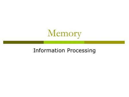 Memory Information Processing.  Enables memory  3 basic steps 1. Encoding – getting info into the memory system 2. Storage – Retaining the info over.