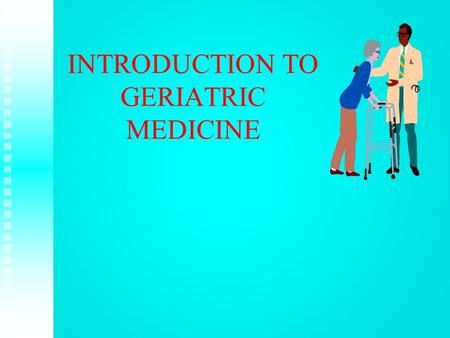 INTRODUCTION TO GERIATRIC MEDICINE. DEMOGRAPHICS 1900 – Life expectancy 47 years in US 1900 – Life expectancy 47 years in US 4% over the age of 65 Mid.