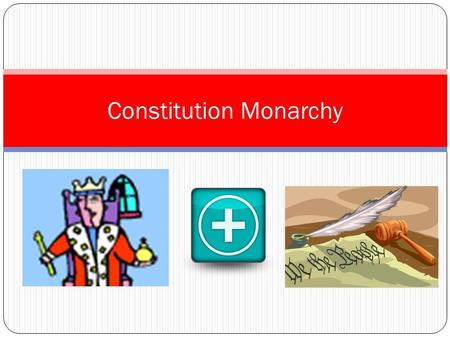 Constitution Monarchy. Monarchy Definition Characteristics Ascension to Power AdvantagesDisadvantages Power and Decisions.