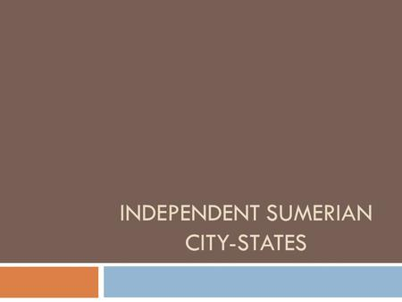 INDEPENDENT SUMERIAN CITY-STATES. Do Now 1. Take out your vocabulary sheet 2. Take out your Lesson 3.2 Fact-Finder.