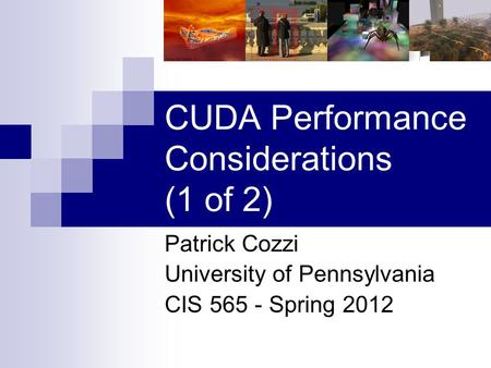CUDA Performance Considerations (1 of 2) Patrick Cozzi University of Pennsylvania CIS 565 - Spring 2012.