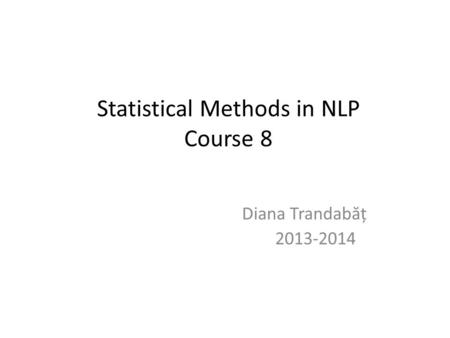 Statistical Methods in NLP Course 8 Diana Trandab ă ț 2013-2014.