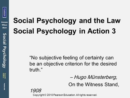 "Copyright © 2010 Pearson Education. All rights reserved. Social Psychology and the Law Social Psychology in Action 3 ""No subjective feeling of certainty."