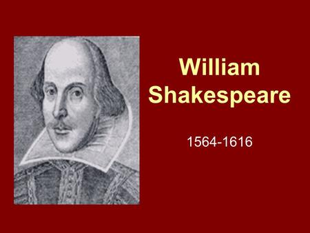 William Shakespeare 1564-1616. William Shakespeare Early years Born 4/23/1564, in Stratford-Upon-Avon, England Son of prominent town official 3 rd child.
