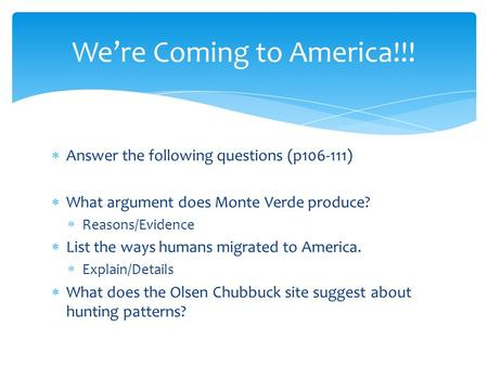  Answer the following questions (p106-111)  What argument does Monte Verde produce?  Reasons/Evidence  List the ways humans migrated to America. 