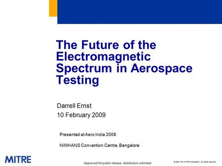 © 2009 The MITRE Corporation. All rights reserved. Approved for public release, distribution unlimited The Future of the Electromagnetic Spectrum in Aerospace.