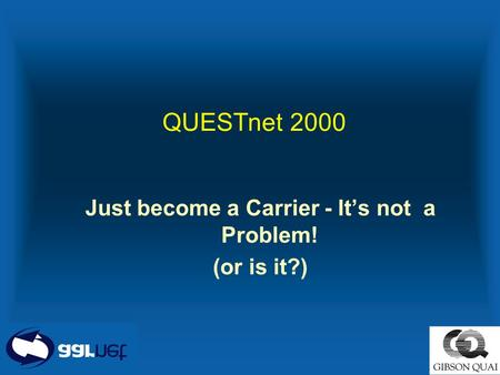 QUESTnet 2000 Just become a Carrier - It's not a Problem! (or is it?)
