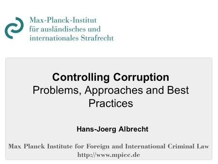Controlling Corruption Problems, Approaches and Best Practices Hans-Joerg Albrecht.