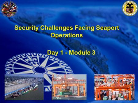 Security Challenges Facing Seaport Operations Day 1 - Module 3.