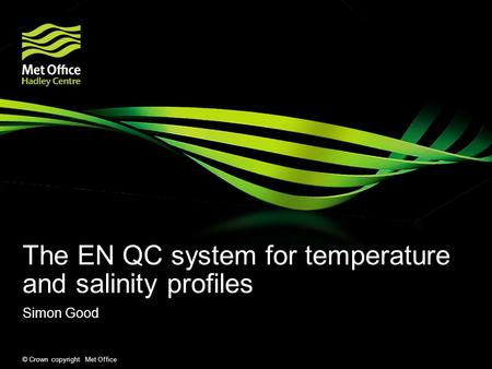 © Crown copyright Met Office The EN QC system for temperature and salinity profiles Simon Good.