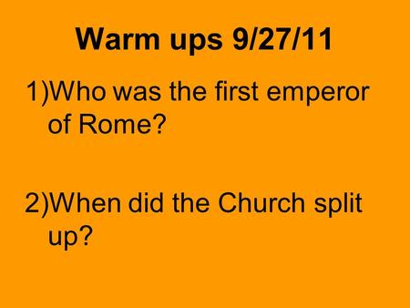 Warm ups 9/27/11 1)Who was the first emperor of Rome? 2)When did the Church split up?