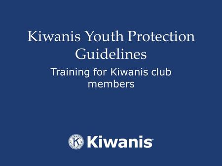 Kiwanis Youth Protection Guidelines Training for Kiwanis club members.