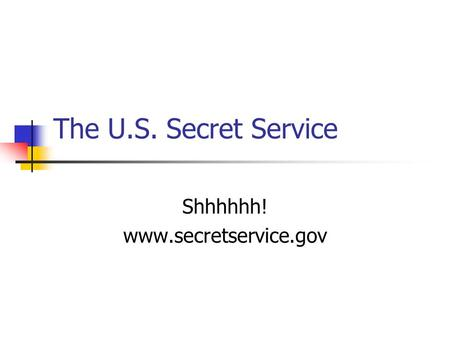 The U.S. Secret Service Shhhhhh! www.secretservice.gov.