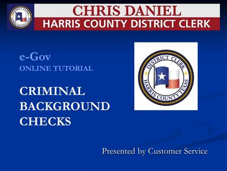 Presented by Customer Service e-Gov ONLINE TUTORIAL CRIMINAL BACKGROUND CHECKS.
