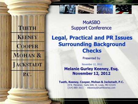 MoASBO Support Conference Legal, Practical and PR Issues Surrounding Background Checks November 12, 2012 Presented by Melanie Gurley Keeney, Esq. November.