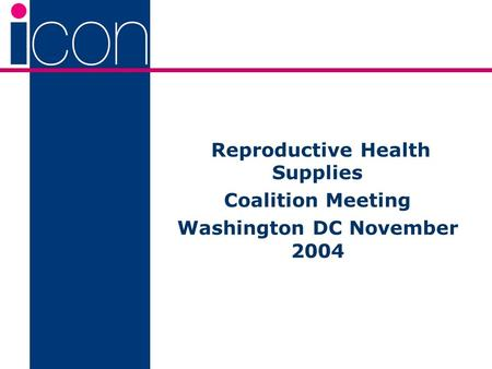Reproductive Health Supplies Coalition Meeting Washington DC November 2004.