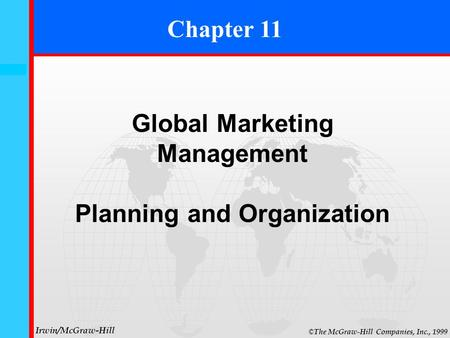 11- 0 © The McGraw-Hill Companies, Inc., 1999 Irwin/McGraw-Hill Chapter 11 Global Marketing Management Planning and Organization.