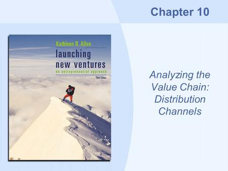Chapter 10 Analyzing the Value Chain: Distribution Channels.