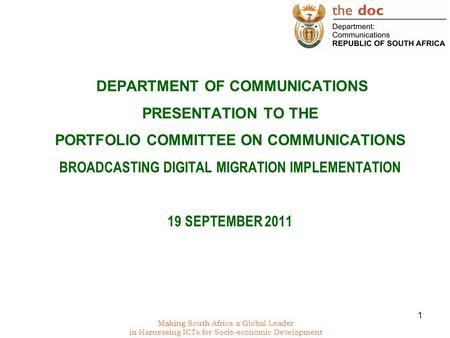 Making South Africa a Global Leader in Harnessing ICTs for Socio-economic Development DEPARTMENT OF COMMUNICATIONS PRESENTATION TO THE PORTFOLIO COMMITTEE.