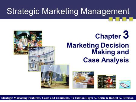 Strategic Marketing Management Chapter 3 Marketing Decision Making and Case Analysis Strategic Marketing Problems, Cases and Comments, 12 Edition Roger.