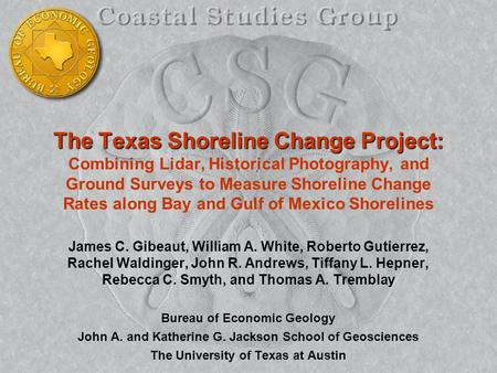 The Texas Shoreline Change Project: The Texas Shoreline Change Project: Combining Lidar, Historical Photography, and Ground Surveys to Measure Shoreline.