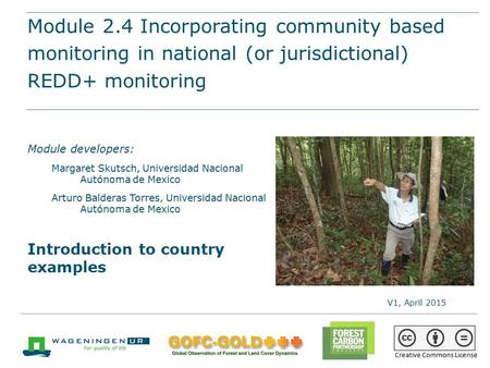 Module 2.4 Incorporating CBM in national (or sub-national/ jurisdictional) REDD+ monitoring REDD+ training materials by GOFC-GOLD, Wageningen University,