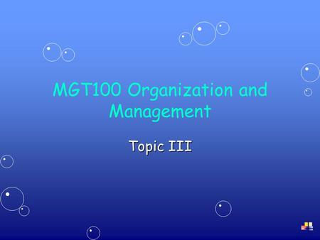 MGT100 Organization and Management Topic III. 2 Organizational Culture and the Environment ContentContent –The external environment –The organization-environment.