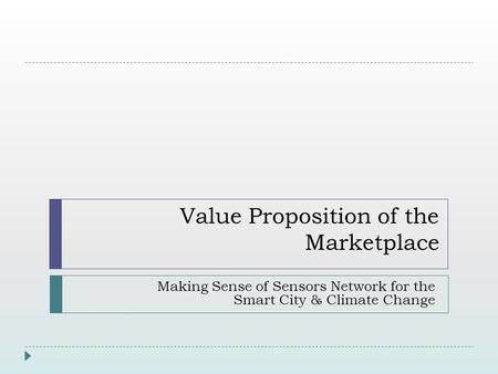 Value Proposition of the Marketplace Making Sense of Sensors Network for the Smart City & Climate Change.