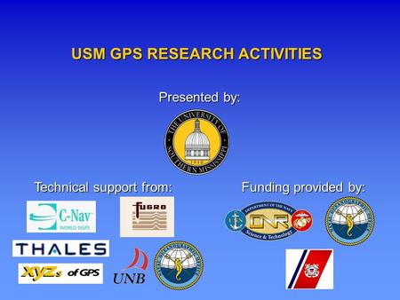 USM GPS RESEARCH ACTIVITIES Presented by: Technical support from: Funding provided by:
