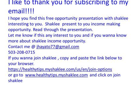 I like to thank you for subscribing to my email!!!! I hope you find this free opportunity presentation with shaklee interesting to you. Shaklee present.