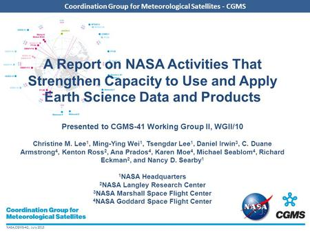 NASA,CGMS-42, July 2013 Coordination Group for Meteorological Satellites - CGMS A Report on NASA Activities That Strengthen Capacity to Use and Apply Earth.
