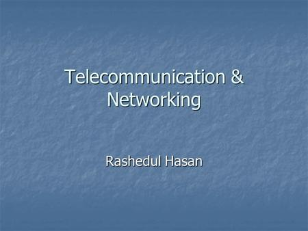 Telecommunication & Networking Rashedul Hasan. What is it? Telecommunication is the transmission of signals over a distance for the purpose of communication.
