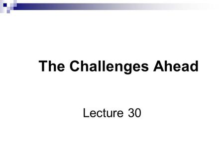 The Challenges Ahead Lecture 30. Today's Lecture Organizing Principles  The Learning Organization  Processes Rather Than Functions  Communities Rather.