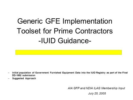 Generic GFE Implementation Toolset for Prime Contractors -IUID Guidance- –Initial population of Government Furnished Equipment Data into the IUID Registry.