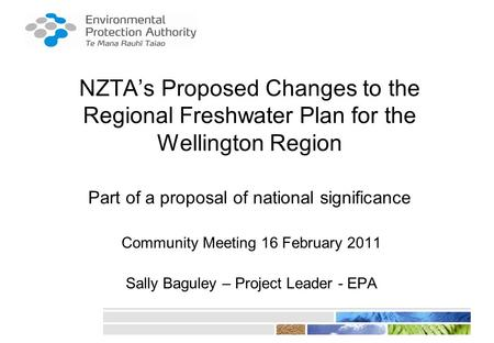 NZTA's Proposed Changes to the Regional Freshwater Plan for the Wellington Region Part of a proposal of national significance Community Meeting 16 February.