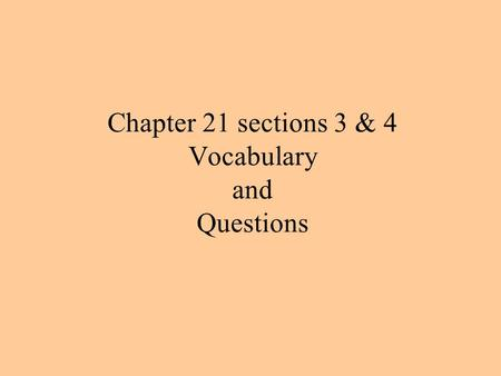 Chapter 21 sections 3 & 4 Vocabulary and Questions.