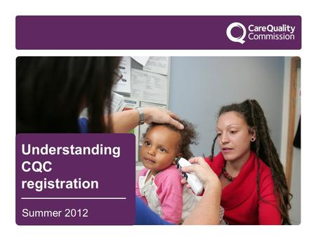 1 Understanding CQC registration Summer 2012. 2 Introduction to CQC.