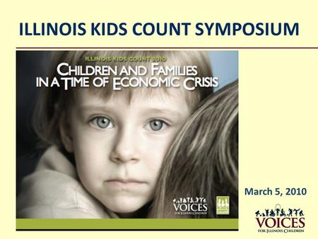 ILLINOIS KIDS COUNT SYMPOSIUM March 5, 2010. Introduction The most visible signs of recession don't reveal full impact on children Children are hidden.