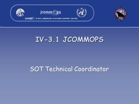 IV-3.1 JCOMMOPS SOT Technical Coordinator. 2 JCOMMOPS structure Programmes currently supported –Ship Observations Team (30% Mathieu Belbeoch) –Argo Profiling.