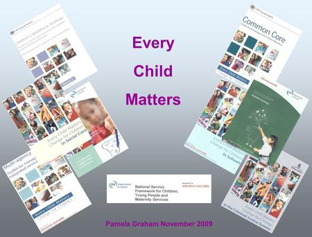 Every Child Matters Pamela Graham November 2009. Objectives for this session: To offer an historical perspective on the development of services for children.