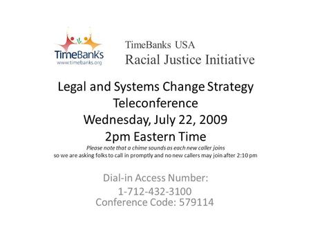 Legal and Systems Change Strategy Teleconference Wednesday, July 22, 2009 2pm Eastern Time Please note that a chime sounds as each new caller joins so.