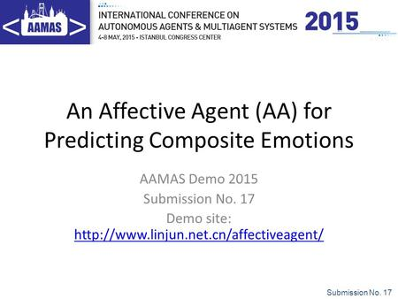 Submission No. 17 An Affective Agent (AA) for Predicting Composite Emotions AAMAS Demo 2015 Submission No. 17 Demo site: